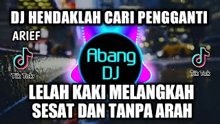 DJ HENDAKLAH CARI PENGGANTI   LELAH KAKI MELANGKAH SESAT DAN TANPA ARAH REMIX VIRAL TIKTOK 2021