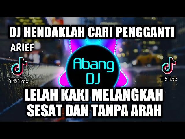 DJ HENDAKLAH CARI PENGGANTI | LELAH KAKI MELANGKAH SESAT DAN TANPA ARAH REMIX VIRAL TIKTOK 2021