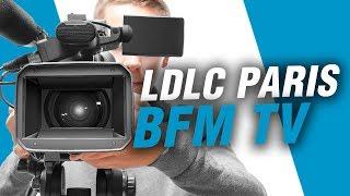 LDLC Paris - BFM TV