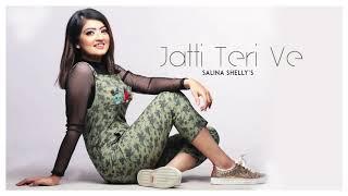 Jatti Teri Ve Salina Shelly Free MP3 Song Download 320 Kbps
