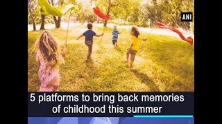 5 platforms to bring back memories of childhood this summer - Technology News