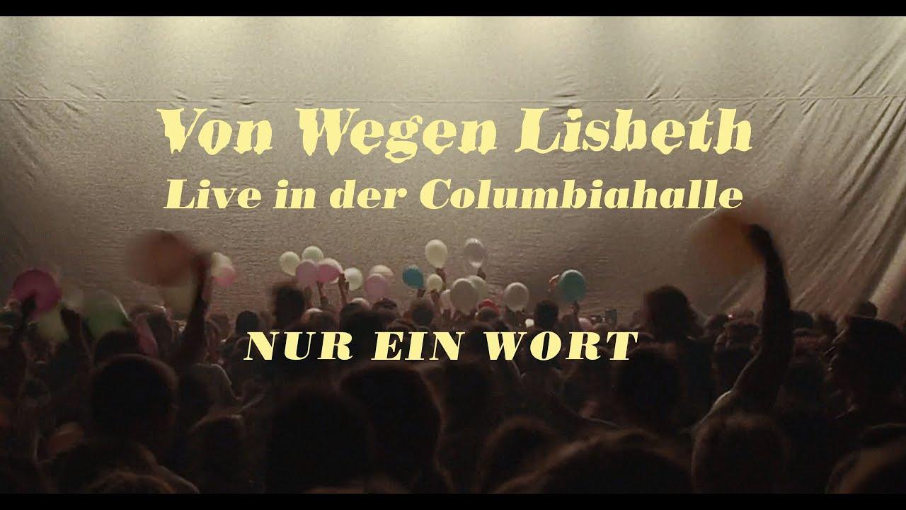 Von Wegen Lisbeth Columbiahalle - Nur ein Wort (Live in der Columbiahalle)