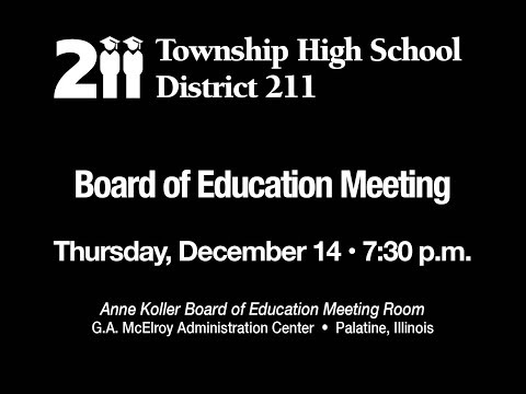 Township High School District 211 Board of Education Meeting December 14, 2017