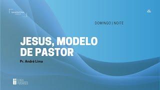 Culto Noturno | 07.02.2021 | Jesus, modelo de pastor