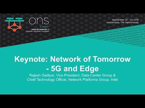 Keynote: Network of Tomorrow - 5G and Edge - Rajesh Gadiyar, Intel