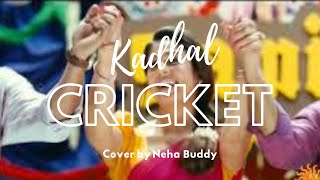 Kadhal cricket-Cover by Neha 🤗