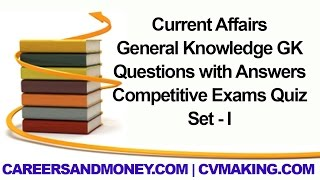 Current Affairs, General Knowledge GK Questions with Answers, Competitive Exams Quiz, Set I