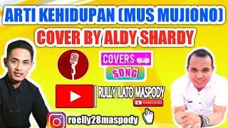 ARTI KEHIDUPAN  Mus Mujiono  COVER By Aldy Shardy