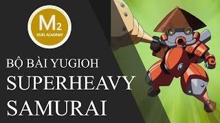 M2DA | Bộ bài YUGIOH Superheavy Samurai mạnh nhất - Phần 1