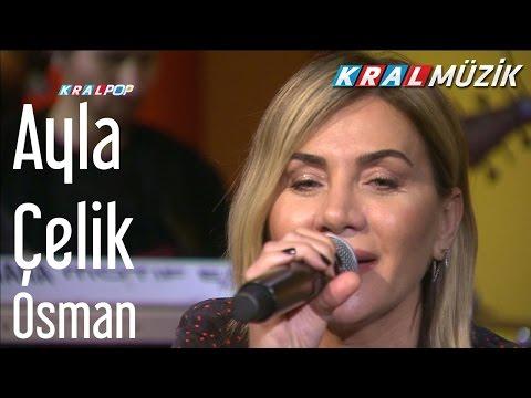 Ayla Çelik - Osman (Kral Pop Akustik)