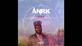 Khalid - Location (ANRK Remix)