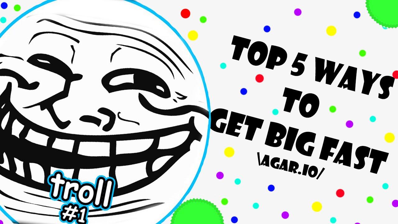 Agar.io - HOW TO GET BIG FAST   Trolling People In Agar.io