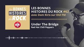 Les Bonnes Histoires du Rock #62 – Under the Bridge