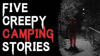 SCARY STORIES THAT ARE TRUE: 5 TRUE CREEPY AND STRANGE CAMPING STORIES