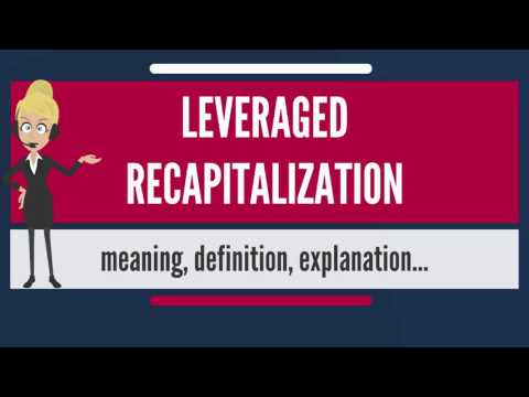 What is LEVERAGED RECAPITALIZATION? What does LEVERAGED RECAPITALIZATION mean?