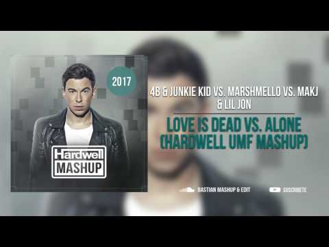 4B & Junkie Kid vs. Marshmello vs. MAKJ & Lil Jon - Love Is Dead vs. Alone (Hardwell UMF Mashup)