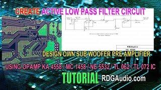 Design Low pass Active Filter OpAmp 4558 Woofer Pre Amplifier Schematic circuit Tutorial RDGAudio
