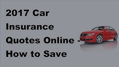 2017 Car Insurance Quotes Online | How to Save Money on Auto Insurance