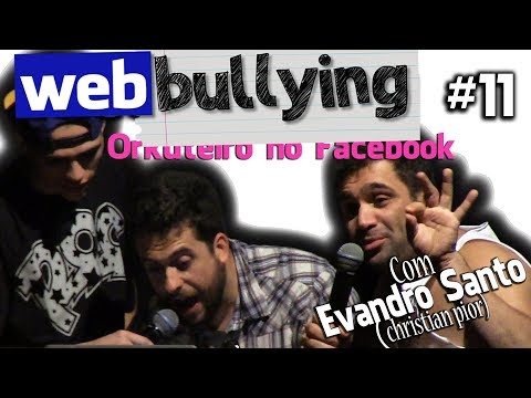 WEBBULLYING #11 - Orkuteiro No Facebook - Com Evandro Santo (Christian Pior)