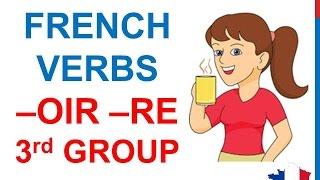 French Lesson 44- Present tense THIRD GROUP -IR -OIR -RE verbs - Indicatif présent verbes 3e groupe
