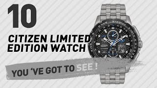 Citizen Limited Edition Watch Top 10 // New & Popular 2017