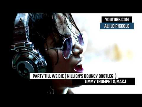 Timmy Trumpet & MAKJ - Party Till We Die (NILLION's Bouncy Bootleg) [HD]
