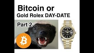 Rolex 18k DAY-DATE or Bitcoin part 2