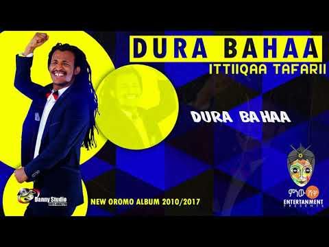 Ittiiqaa Tafarii - Dura Bahaa - New Oromo Music 2017(Official Video)