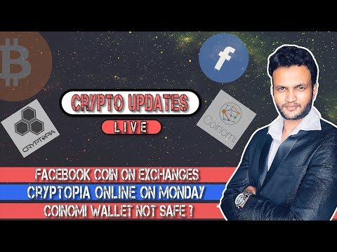 Facebook Coin on Exchanges Mid 2019 ??  Coinomi not safe !! Cryptopia Online On Monday