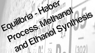Equilibria - haber process, methanol and ethanol synthesis