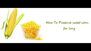 Freeze Sweet Corn For 6 Months | Preserve Corn | Store Corn .