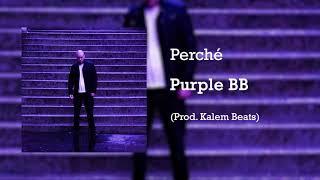 Purple BB - Perché (Prod. Kalem Beats)