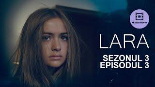 LARA Sezonul 3 Episodul 3 REVENIREA