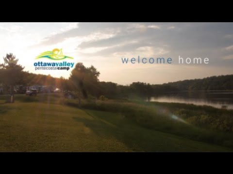 Ottawa Valley Pentecostal Camp - Welcome Home