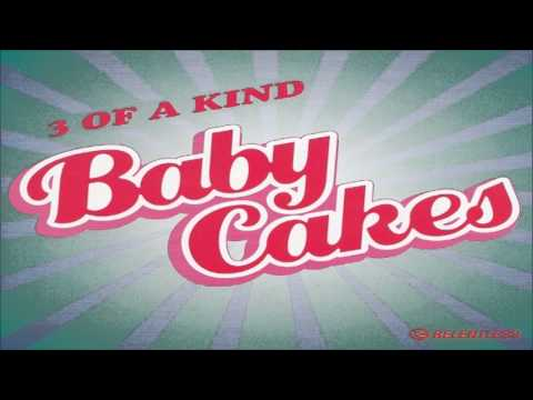 3 Of A Kind - Baby Cakes