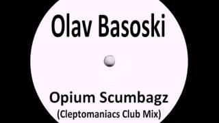 Olav Basoski - Opium Scumbagz (Cleptomaniacs Club Mix)