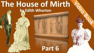 Part 6 - The House of Mirth Audiobook by Edith Wharton (Book 2 - Chs 11-14)(, 2011-10-10T17:28:17.000Z)
