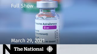 CBC News: The National | AstraZeneca suspended for under 55; Derek Chauvin trial | March 29, 2021