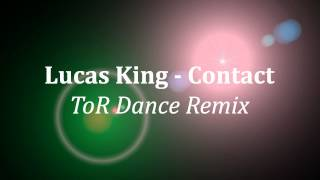 Lucas King - Contact (ToR Dance Remix)