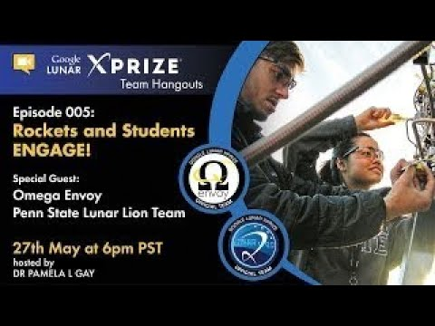 Google Lunar XPRIZE Team Hangouts 005: Rockets and Students ENGAGE!