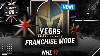 NHL 17: VEGAS GOLDEN KNIGHTS FRANCHISE MODE - EXPANSION DRAFT AND TEAM CREATION!