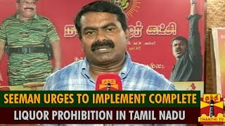 Seeman Urges To Implement Complete Liquor Prohibition In Tamil Nadu