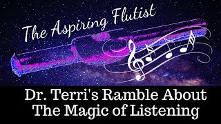 Dr. Terri's Ramble About The Magic of Listening (Flute Sound & Vibrato)