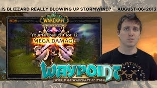 World of Warcraft Waypoint 8-6-2013: Is Blizzard Really Blowing Up Stormwind?