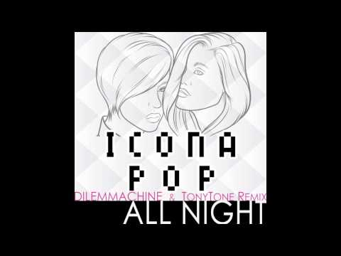 All Night (Dilemmachine & TonyTone remix) - Icona Pop OFFICIAL REMIX