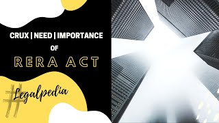 CRUX | NEED | IMPORTANCE OF REAL ESTATE (REGULATION & DEVELOPMENT) ACT 2016 (RERA ACT) | LEGALPEDIA