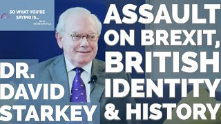 Dr. David Starkey - Uncut: Assaults on Brexit, British Identity & History I So What You're Saying Is