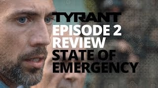 Tyrant | Season 1 | Episode 2 Review | State of Emergency