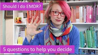 Should I do EMDR therapy? 5 questions to help you decide
