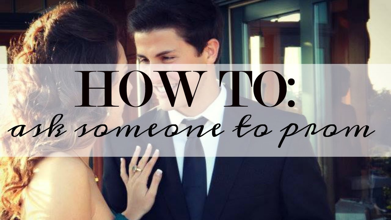 10 Ways To Ask A Girl To Prom  And How I Got Asked :)